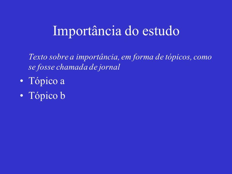 Importância do estudo Tópico a Tópico b