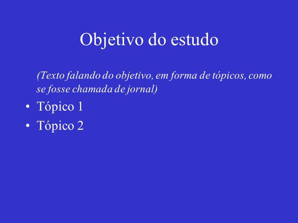 Objetivo do estudo(Texto falando do objetivo, em forma de tópicos, como se fosse chamada de jornal)