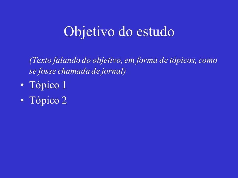 Objetivo do estudo (Texto falando do objetivo, em forma de tópicos, como se fosse chamada de jornal)