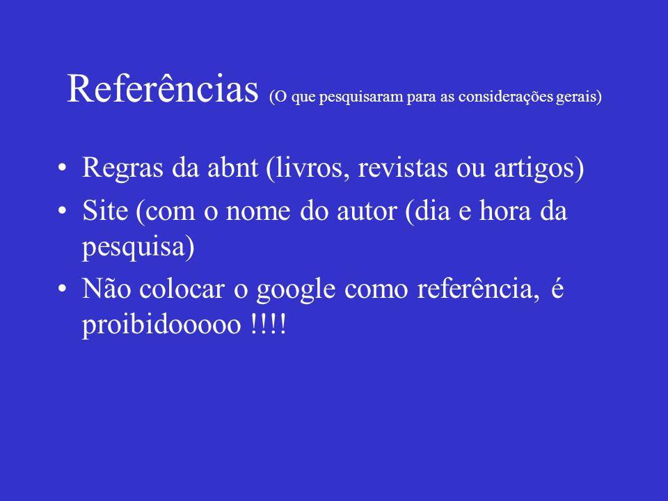 Referências (O que pesquisaram para as considerações gerais)