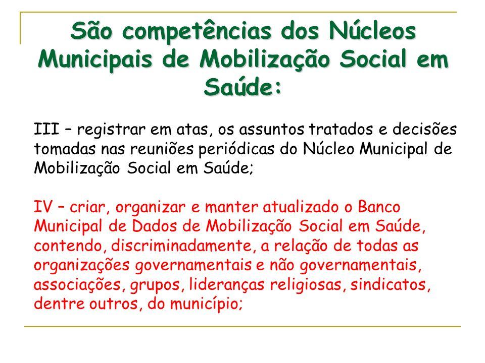 São competências dos Núcleos Municipais de Mobilização Social em Saúde:
