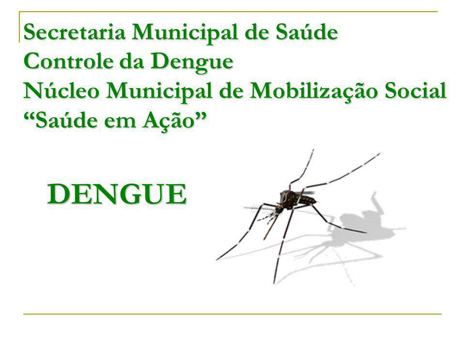 Secretaria Municipal de Saúde Controle da Dengue Núcleo Municipal de Mobilização Social Saúde em Ação