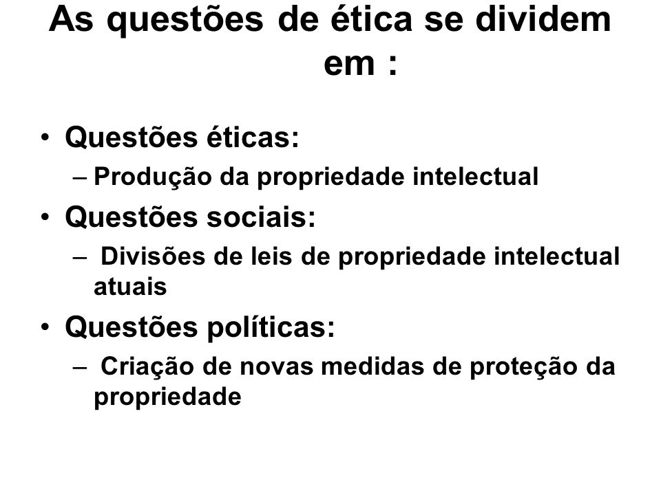 As questões de ética se dividem em :