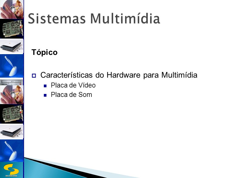 Sistemas Multimídia Tópico Características do Hardware para Multimídia
