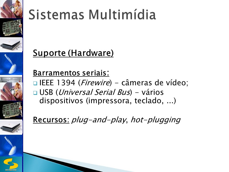 Sistemas Multimídia Suporte (Hardware) Barramentos seriais: