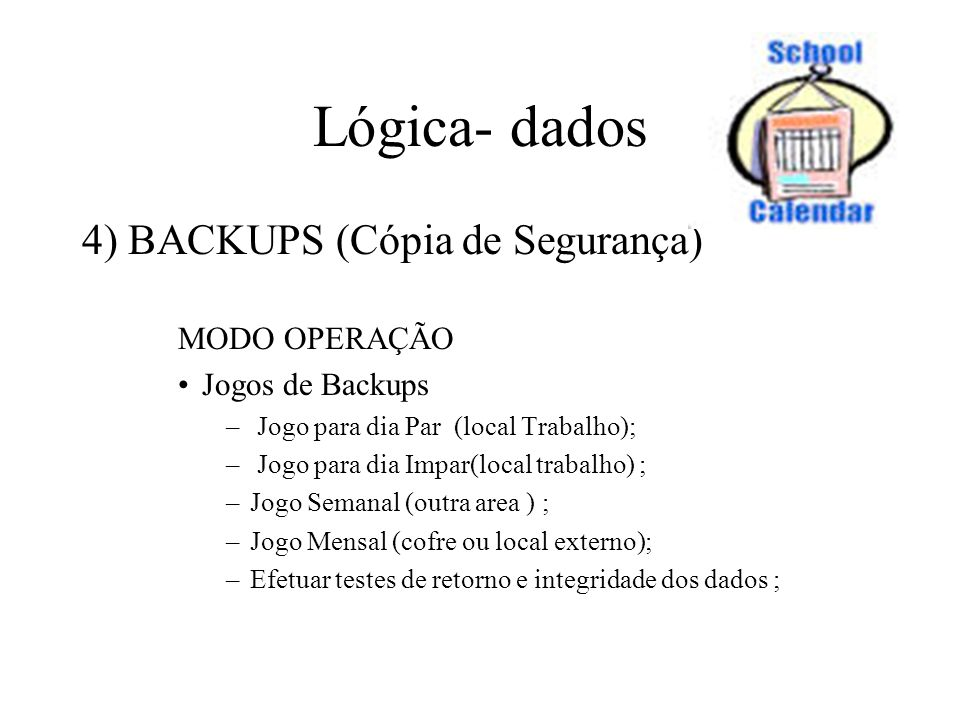 Lógica- dados 4) BACKUPS (Cópia de Segurança) MODO OPERAÇÃO