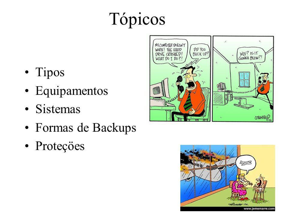 Tópicos Tipos Equipamentos Sistemas Formas de Backups Proteçöes