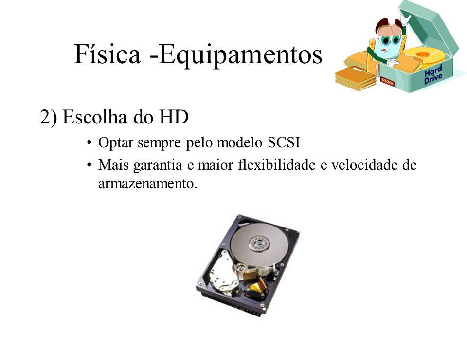 Física -Equipamentos 2) Escolha do HD Optar sempre pelo modelo SCSI