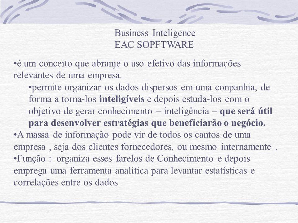 Business Inteligence EAC SOPFTWARE. é um conceito que abranje o uso efetivo das informações relevantes de uma empresa.