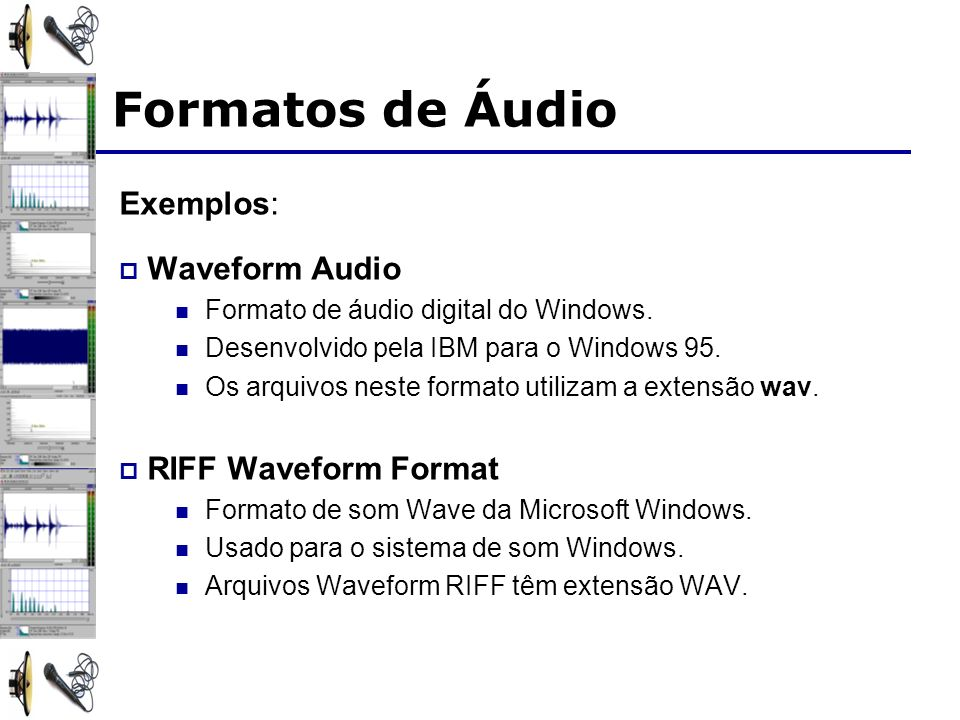 Formatos de Áudio Exemplos: Waveform Audio RIFF Waveform Format