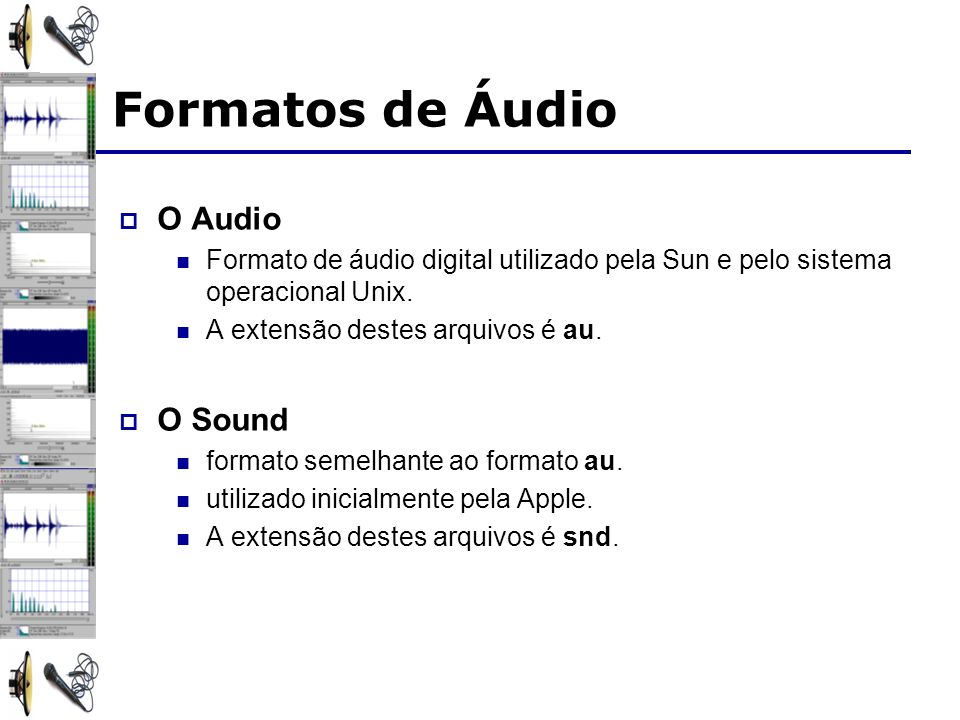 Formatos de Áudio O Audio O Sound