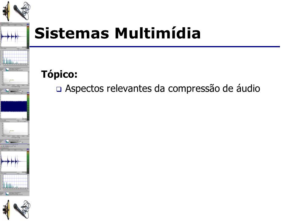 Sistemas Multimídia Tópico: Aspectos relevantes da compressão de áudio