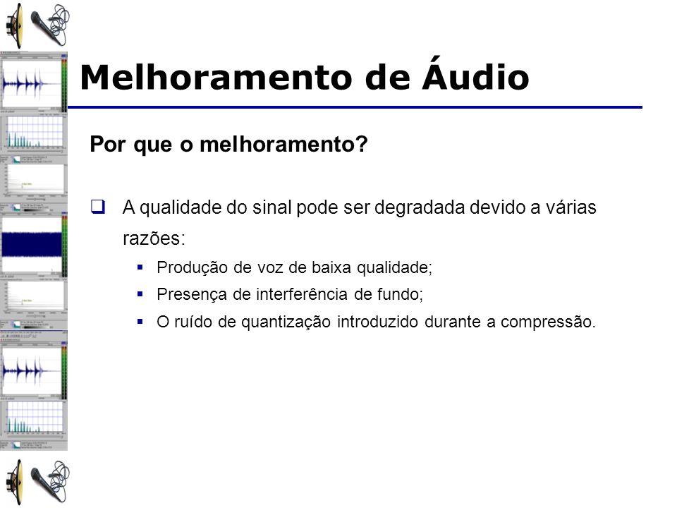 Melhoramento de Áudio Por que o melhoramento