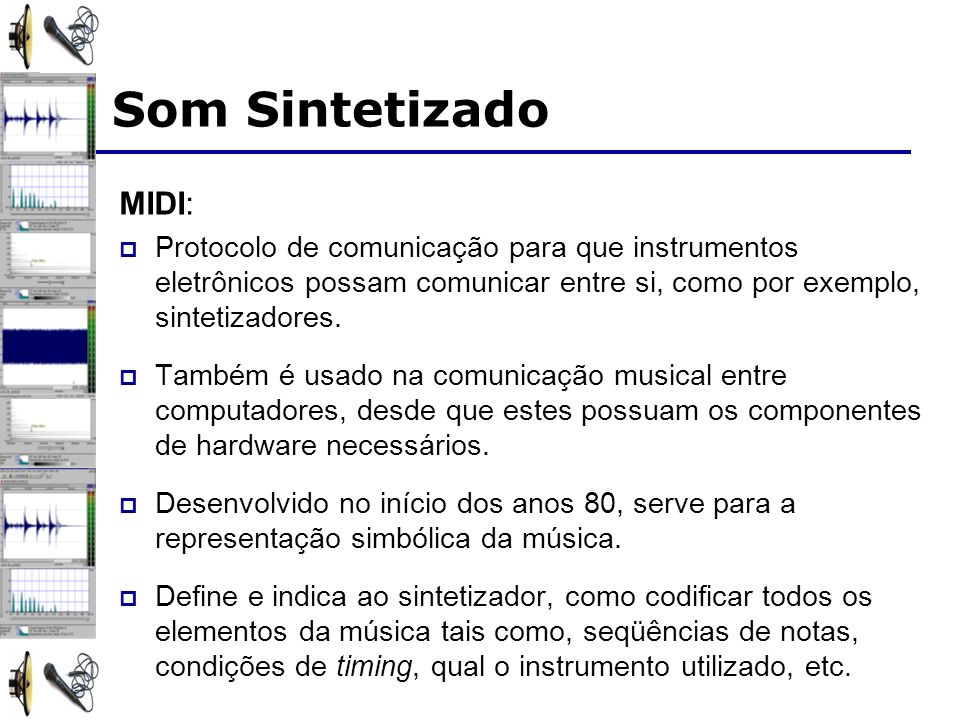 Som Sintetizado MIDI: Protocolo de comunicação para que instrumentos eletrônicos possam comunicar entre si, como por exemplo, sintetizadores.