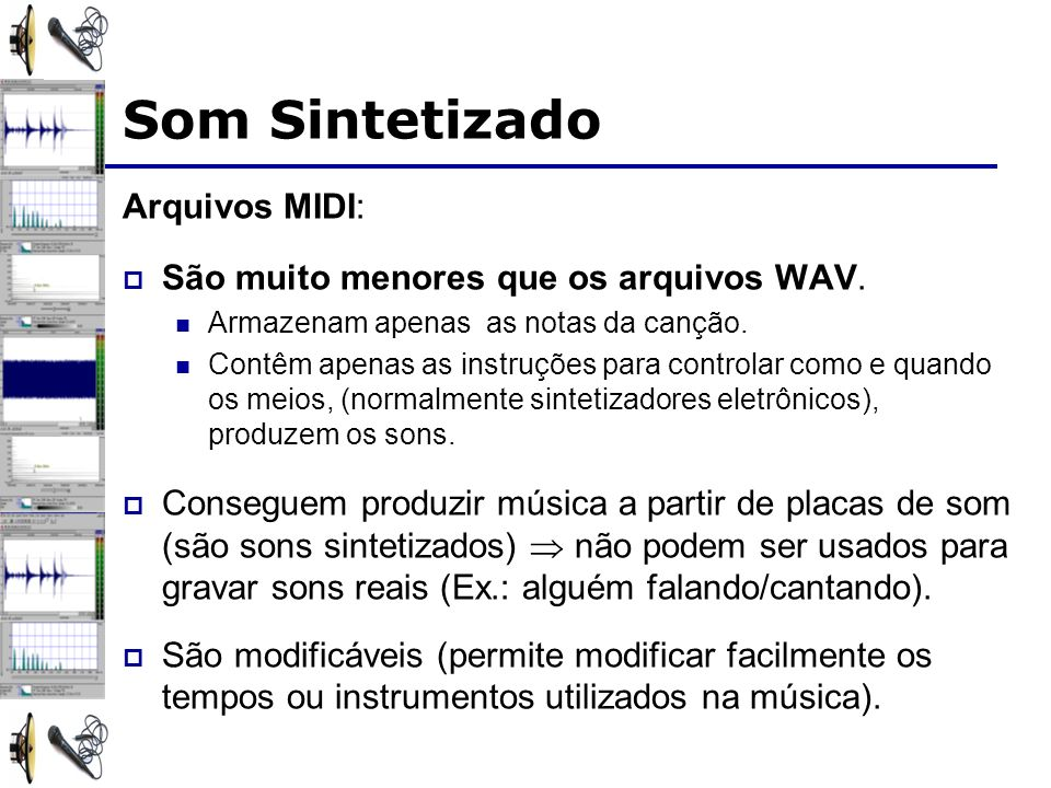 Som Sintetizado Arquivos MIDI: São muito menores que os arquivos WAV.