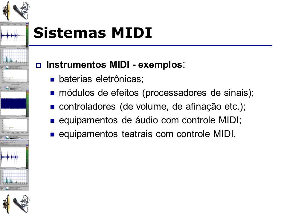 Sistemas MIDI Instrumentos MIDI - exemplos: baterias eletrônicas;