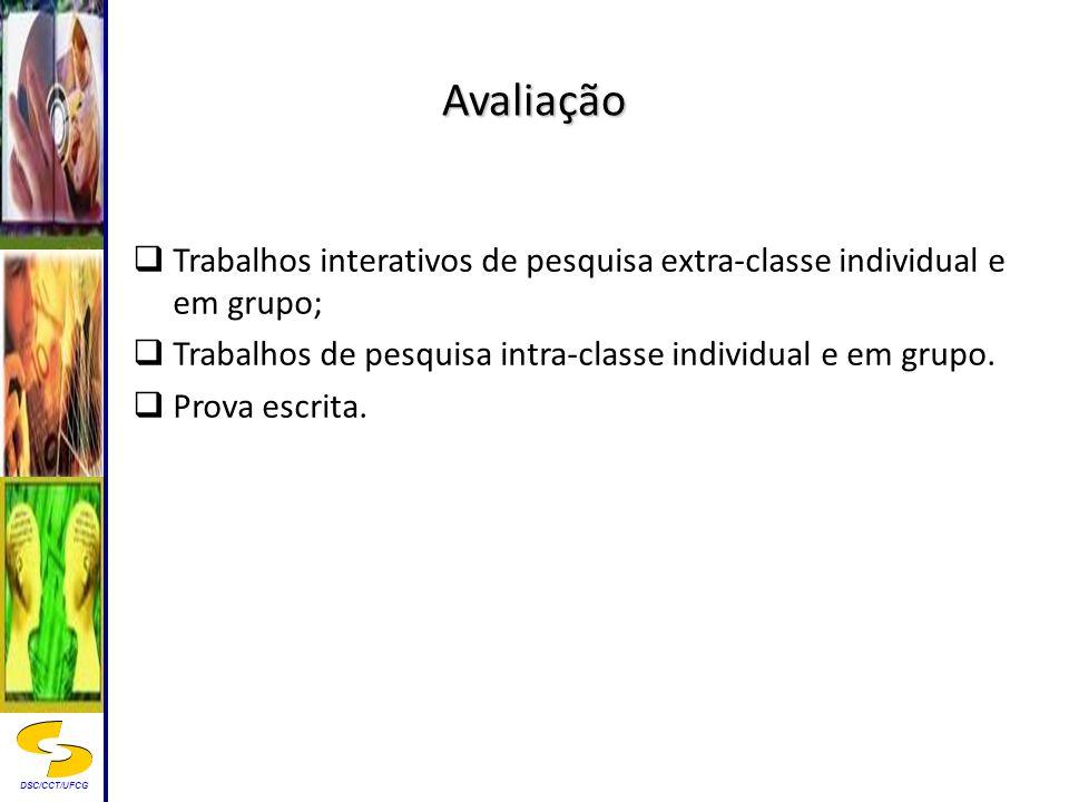 AvaliaçãoTrabalhos interativos de pesquisa extra-classe individual e em grupo; Trabalhos de pesquisa intra-classe individual e em grupo.