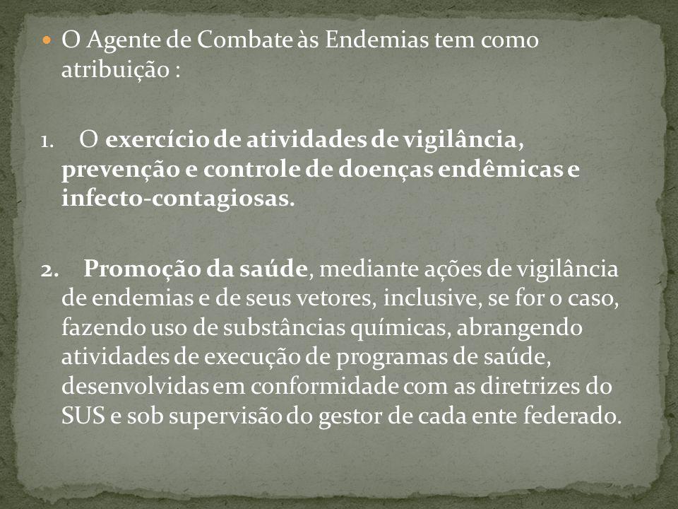 O Agente de Combate às Endemias tem como atribuição :