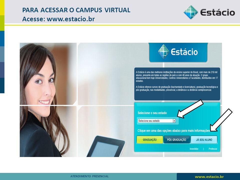 PARA ACESSAR O CAMPUS VIRTUAL Acesse: www.estacio.br