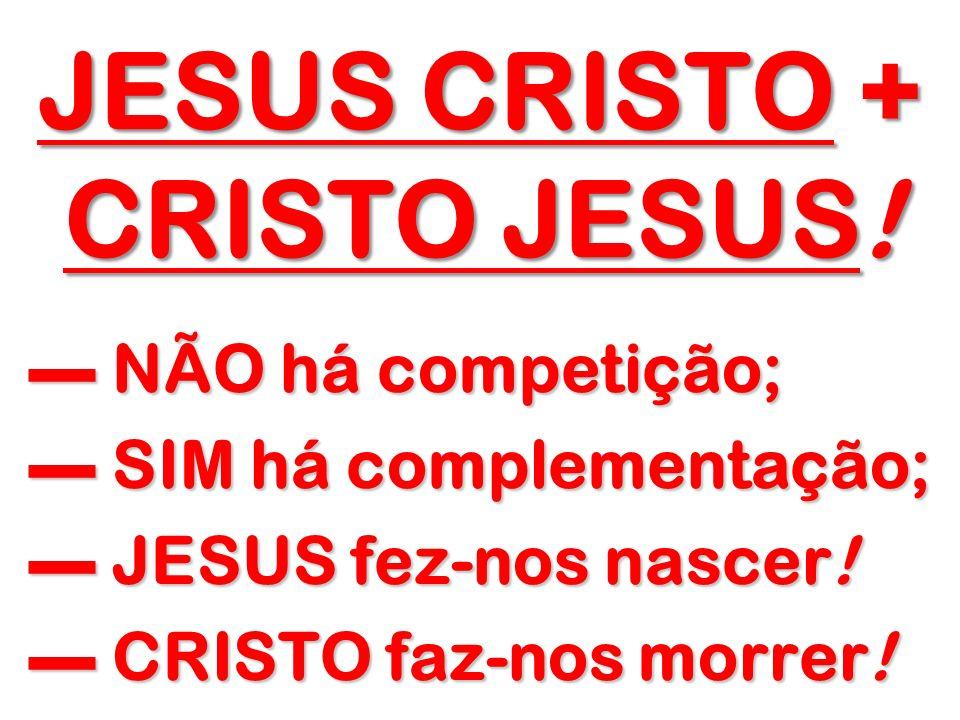 JESUS CRISTO + CRISTO JESUS!