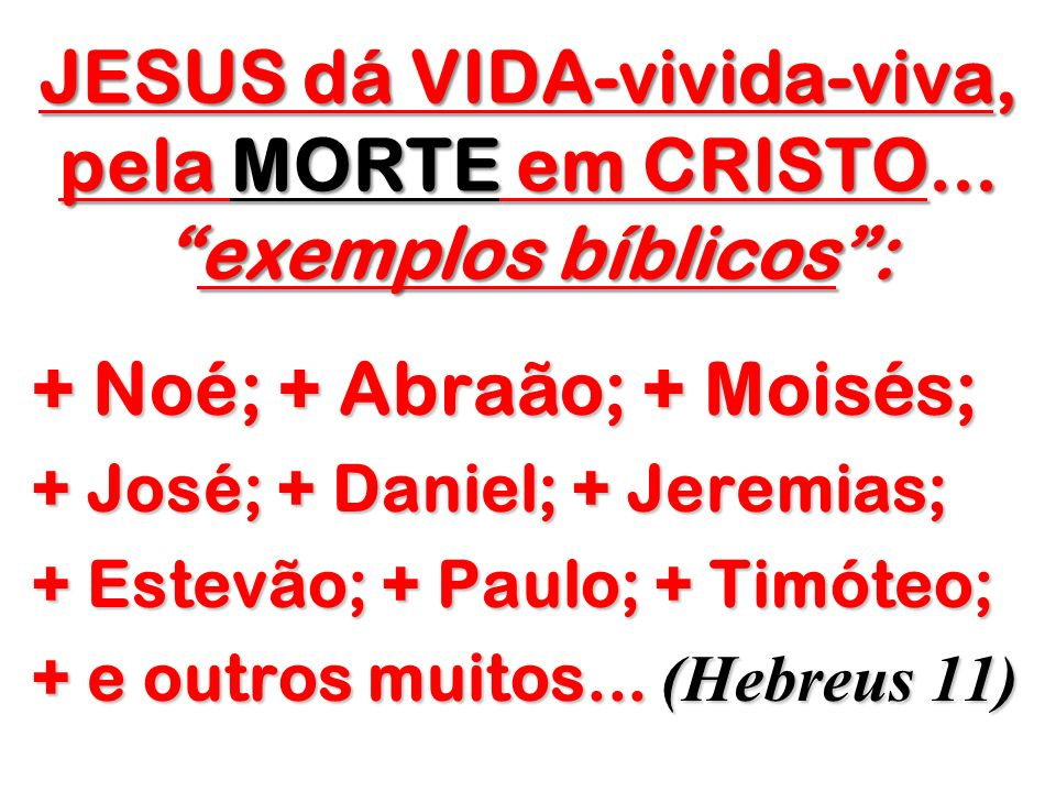 + Noé; + Abraão; + Moisés;