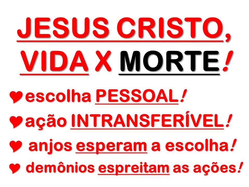 JESUS CRISTO, VIDA X MORTE!