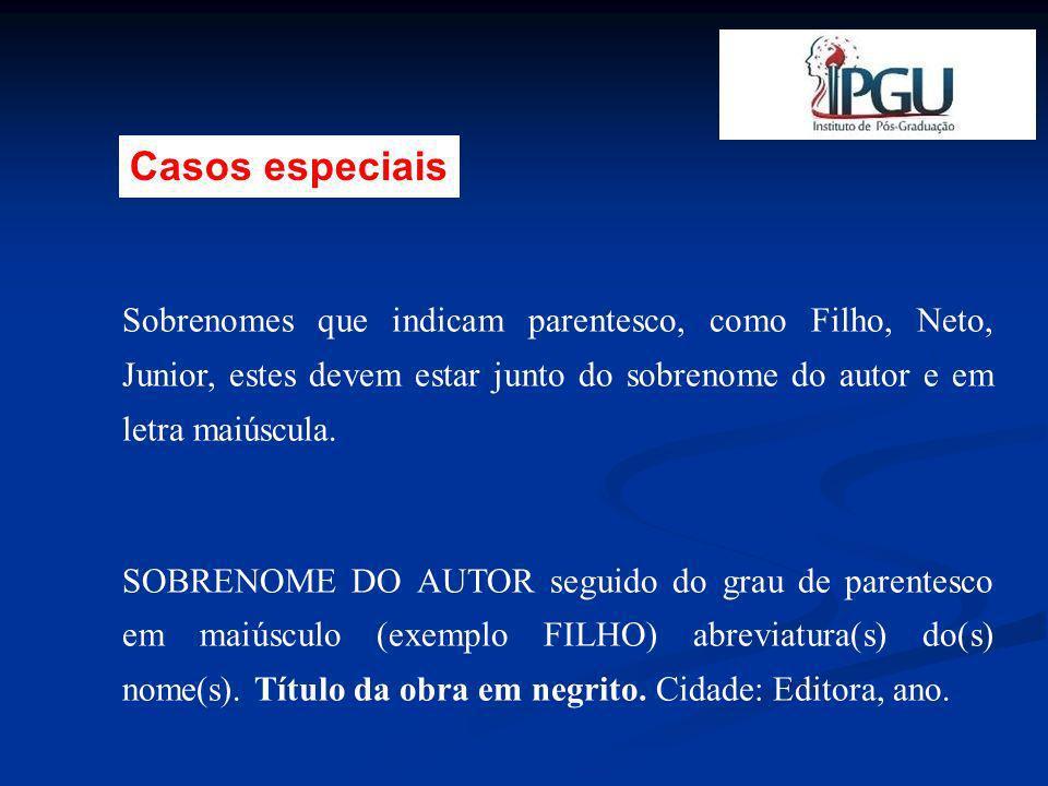 Casos especiais Sobrenomes que indicam parentesco, como Filho, Neto, Junior, estes devem estar junto do sobrenome do autor e em letra maiúscula.