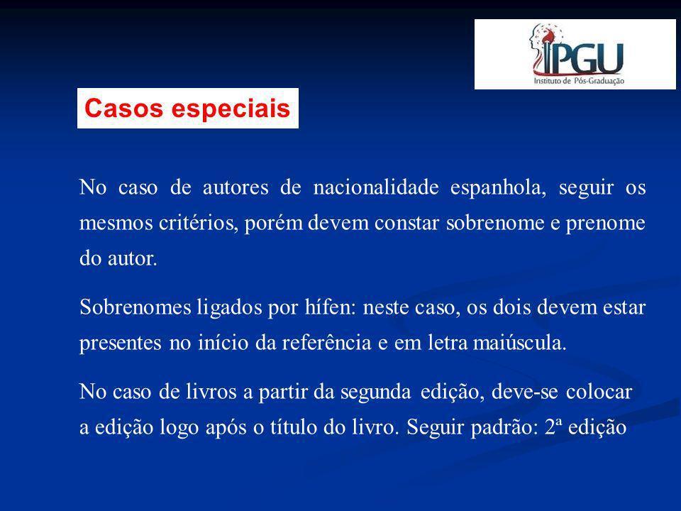 Casos especiais No caso de autores de nacionalidade espanhola, seguir os mesmos critérios, porém devem constar sobrenome e prenome do autor.