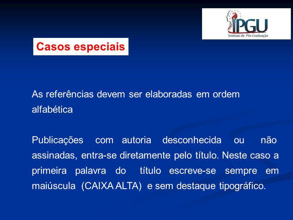 Casos especiais As referências devem ser elaboradas em ordem alfabética.