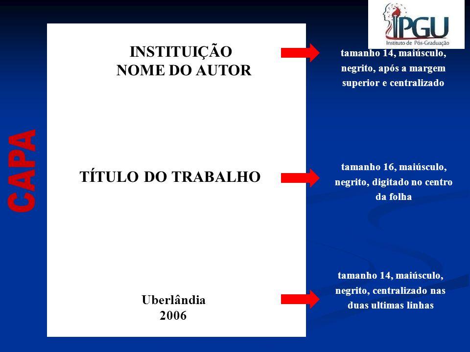 NOME DO AUTOR CAPA TÍTULO DO TRABALHO INSTITUIÇÃO Uberlândia 2006