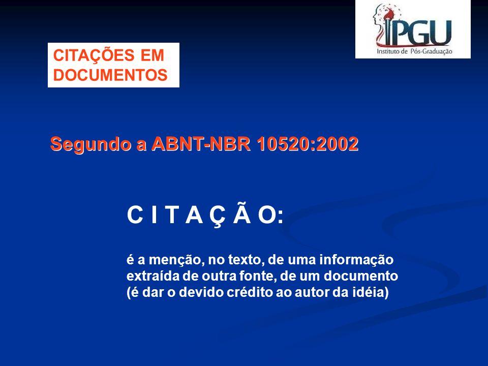 C I T A Ç Ã O: Segundo a ABNT-NBR 10520:2002 CITAÇÕES EM DOCUMENTOS
