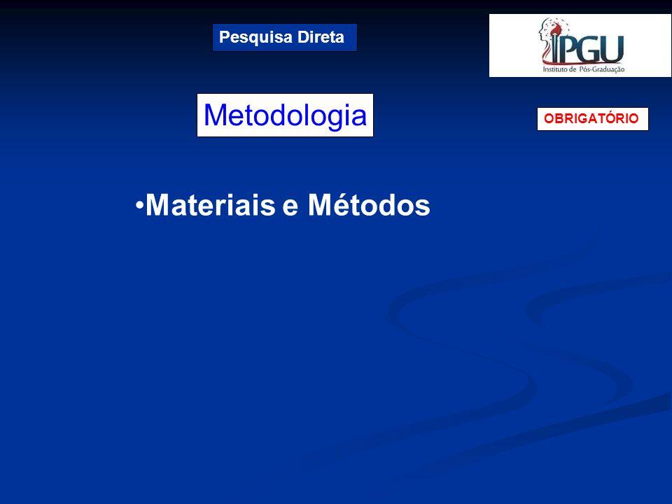 Pesquisa Direta Metodologia OBRIGATÓRIO Materiais e Métodos