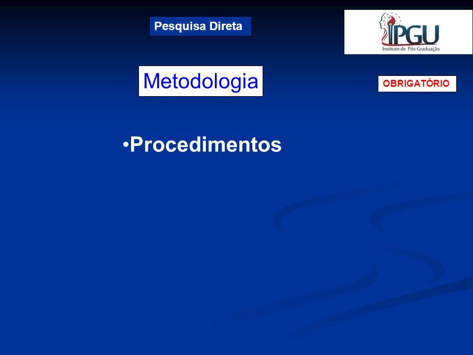 Pesquisa Direta Metodologia OBRIGATÓRIO Procedimentos