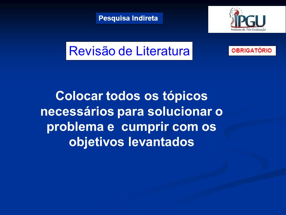Pesquisa Indireta Revisão de Literatura. OBRIGATÓRIO.