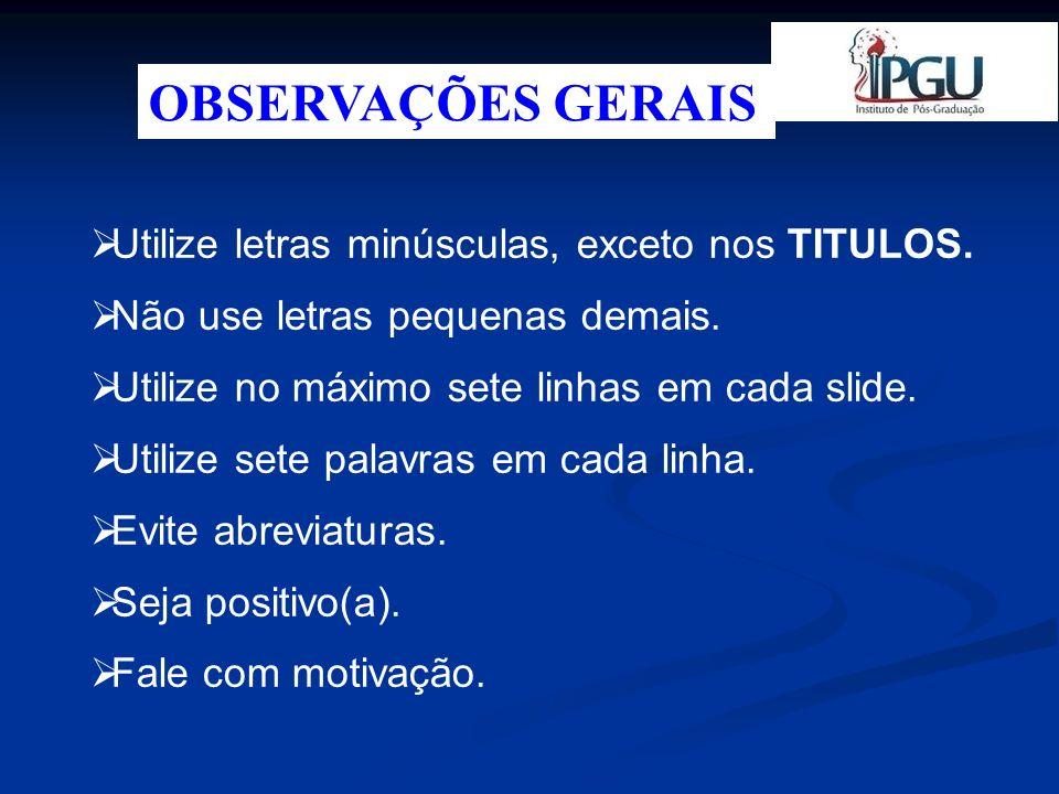 OBSERVAÇÕES GERAIS Utilize letras minúsculas, exceto nos TITULOS.