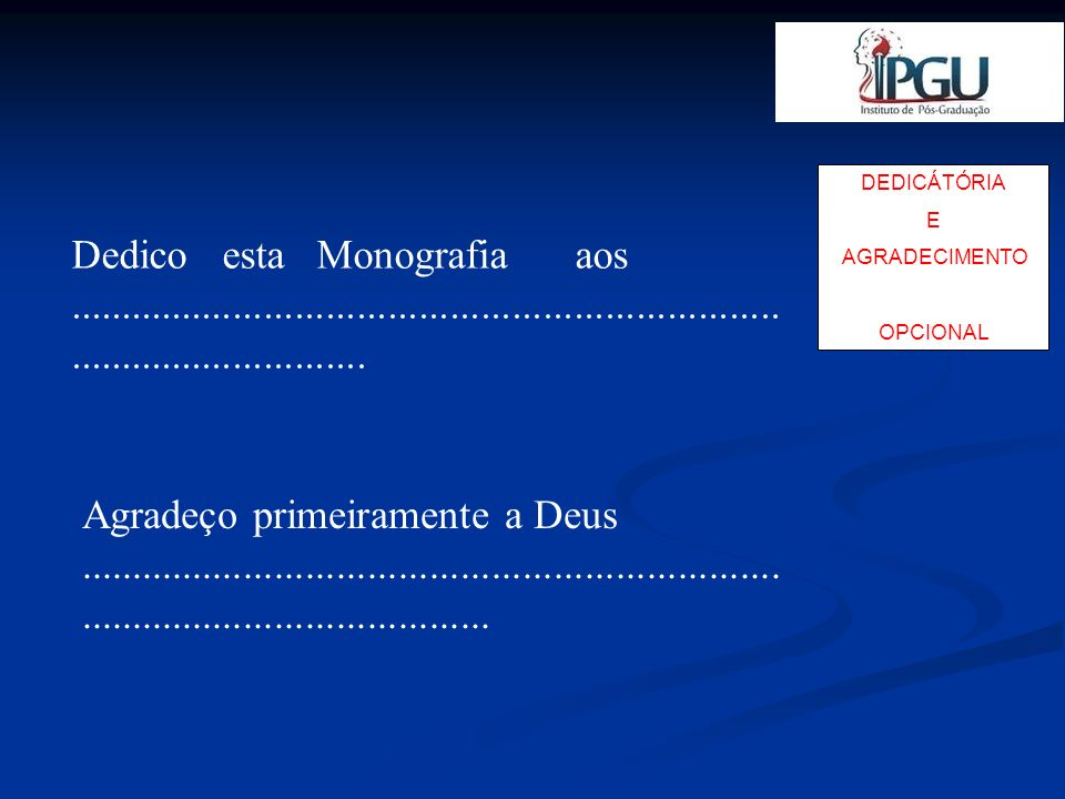 DEDICÁTÓRIA E. AGRADECIMENTO. OPCIONAL.