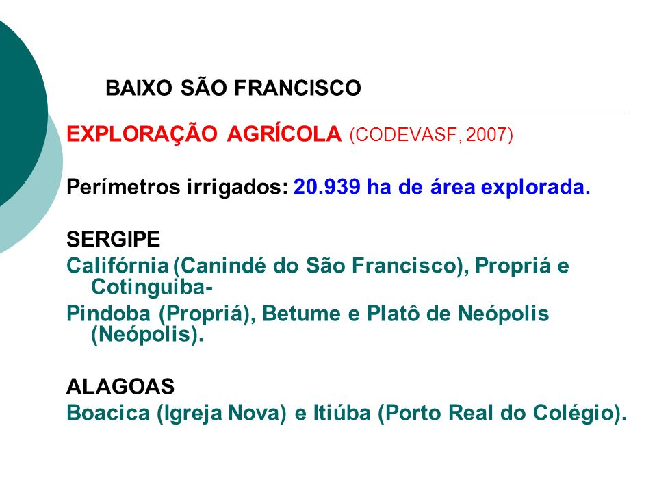 BAIXO SÃO FRANCISCO EXPLORAÇÃO AGRÍCOLA (CODEVASF, 2007) Perímetros irrigados: 20.939 ha de área explorada.