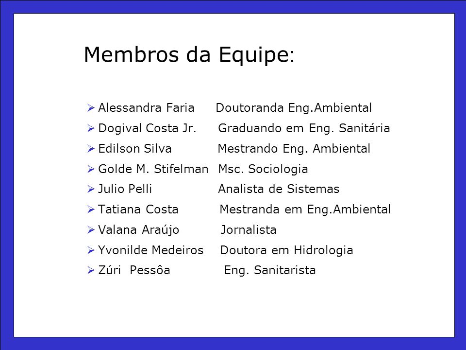 Membros da Equipe: Alessandra Faria Doutoranda Eng.Ambiental