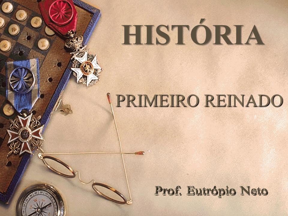 HISTÓRIA PRIMEIRO REINADO Prof. Eutrópio Neto