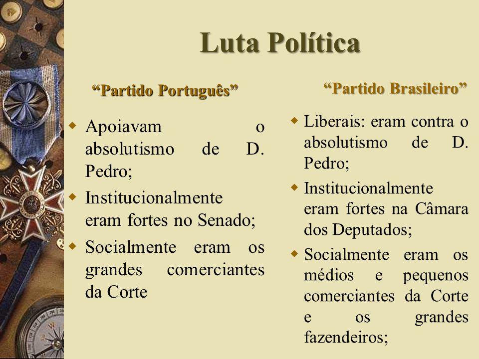 Luta Política Apoiavam o absolutismo de D. Pedro;
