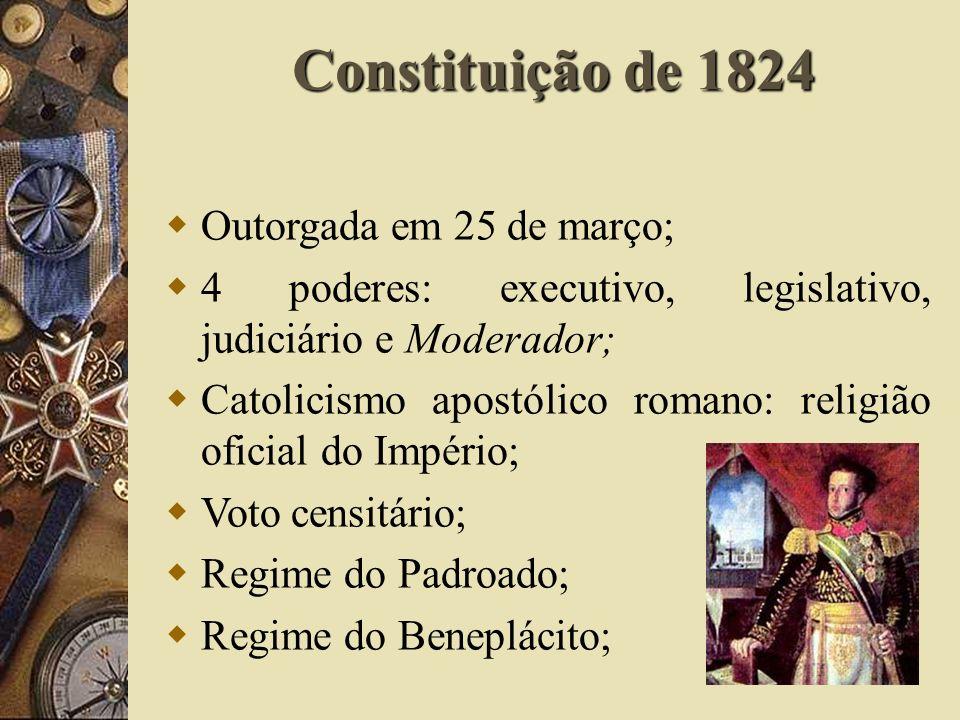Constituição de 1824 Outorgada em 25 de março;