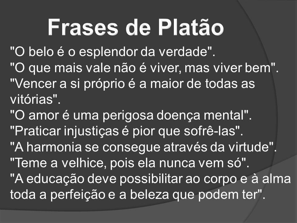 Frases de Platão O belo é o esplendor da verdade .