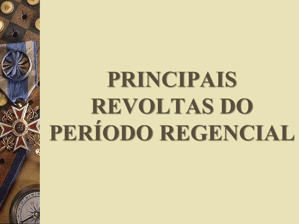 PRINCIPAIS REVOLTAS DO PERÍODO REGENCIAL
