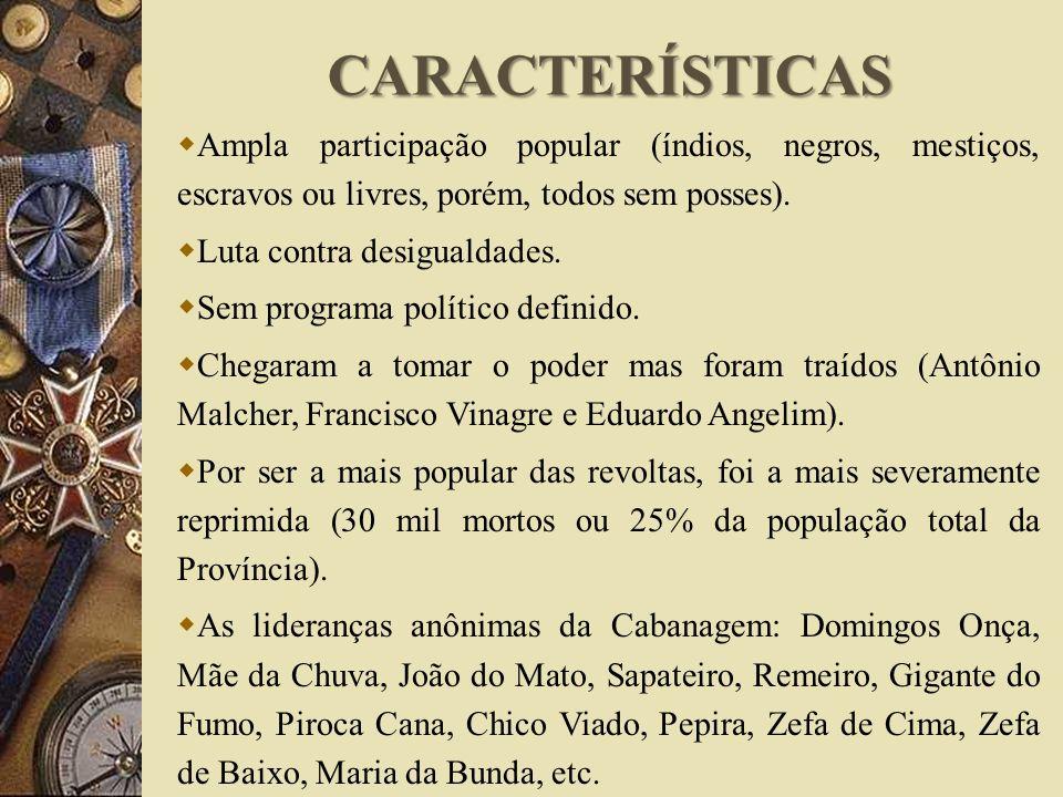 CARACTERÍSTICAS Ampla participação popular (índios, negros, mestiços, escravos ou livres, porém, todos sem posses).