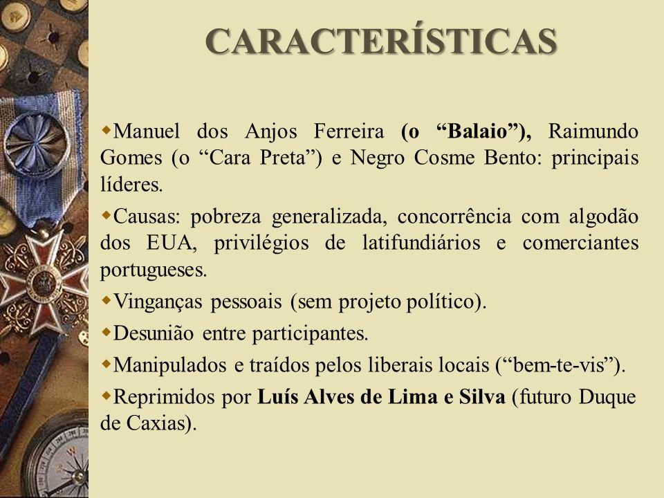 CARACTERÍSTICAS Manuel dos Anjos Ferreira (o Balaio ), Raimundo Gomes (o Cara Preta ) e Negro Cosme Bento: principais líderes.