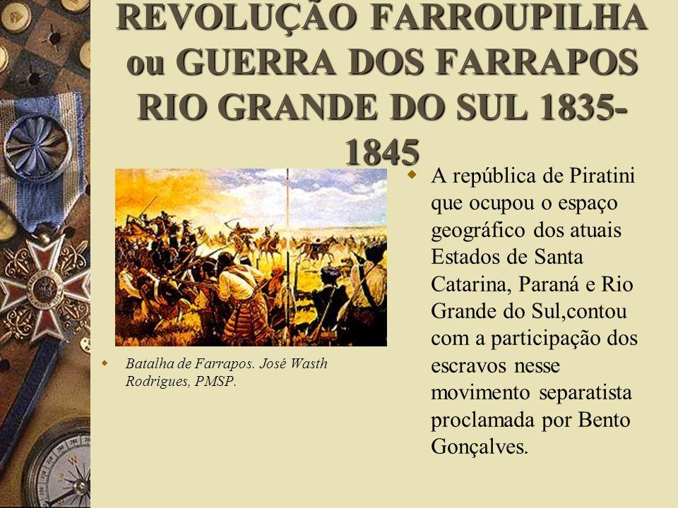 REVOLUÇÃO FARROUPILHA ou GUERRA DOS FARRAPOS RIO GRANDE DO SUL 1835-1845
