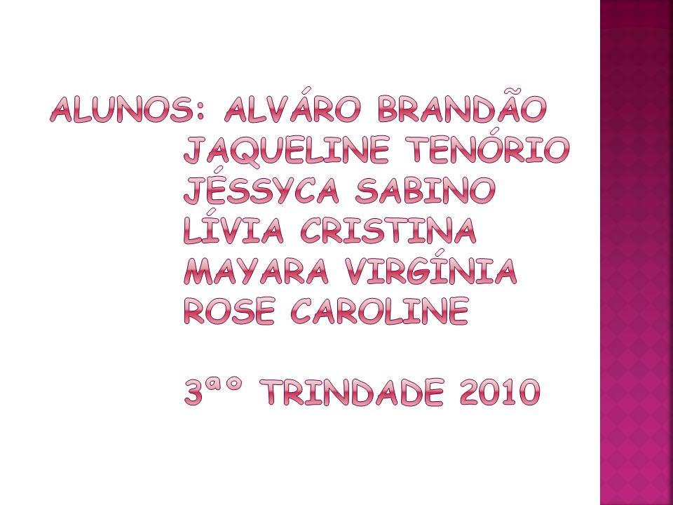 Alunos: Alváro Brandão. Jaqueline Tenório. Jéssyca Sabino