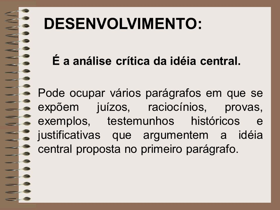 DESENVOLVIMENTO: É a análise crítica da idéia central.