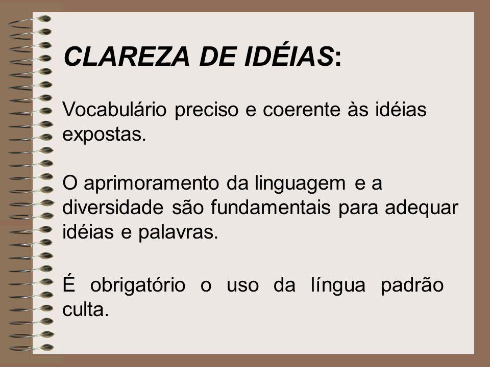 CLAREZA DE IDÉIAS: Vocabulário preciso e coerente às idéias expostas.