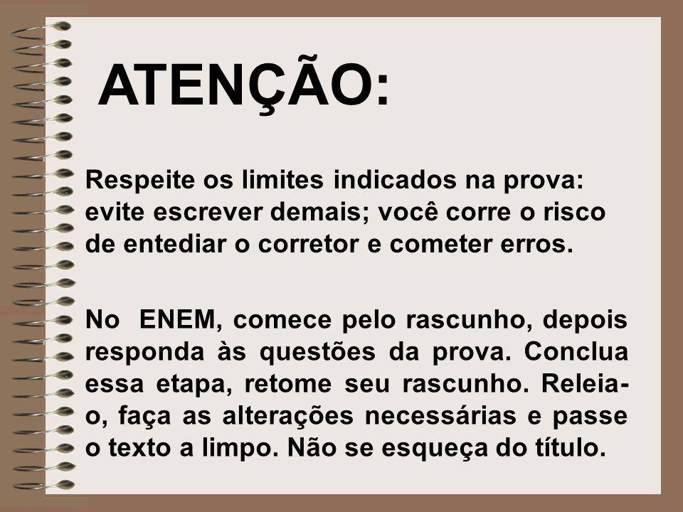 ATENÇÃO: Respeite os limites indicados na prova: evite escrever demais; você corre o risco de entediar o corretor e cometer erros.